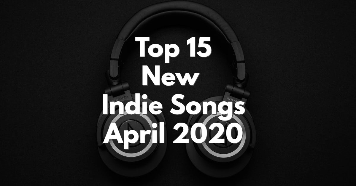 15 Best New Indie Songs April 2020 – Discover New Music
