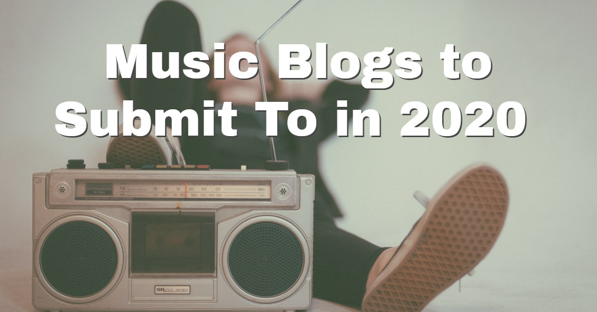 Music Blogs to Submit To in 2020 and Beyond – Top 31 sites!