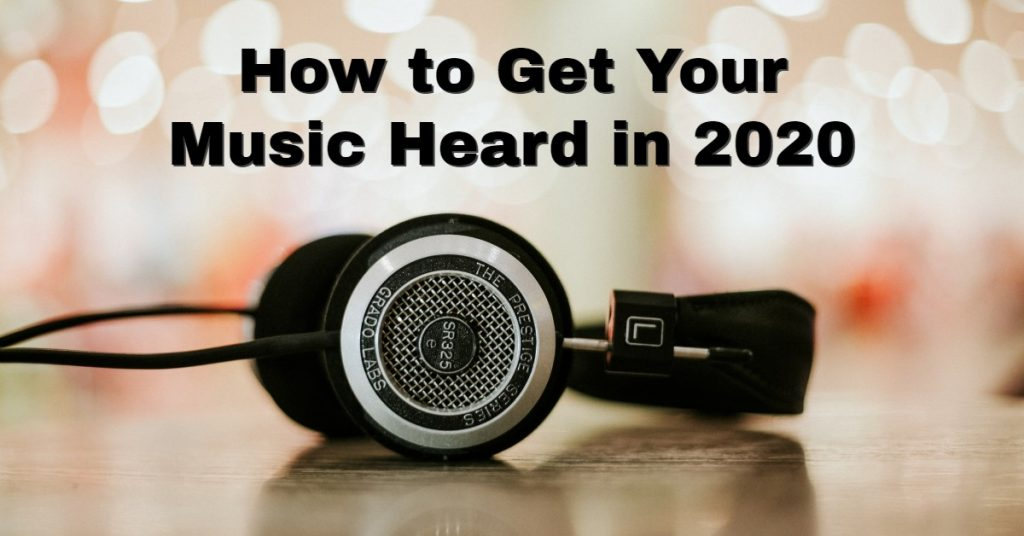 How to get your music heard in 2020