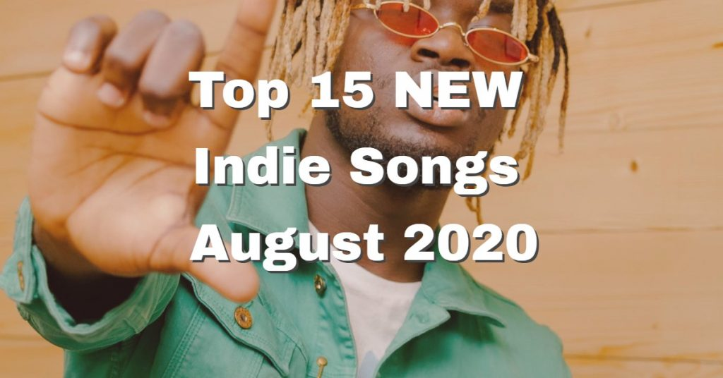 Top 15 New Indie Songs August 2020